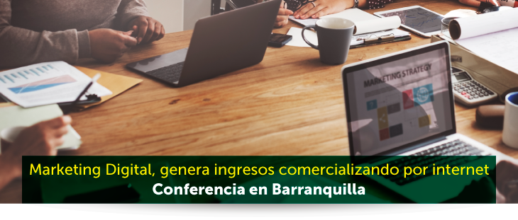 Marketing Digital, genera ingresos comercializando por internet Conferencia en Barranquilla