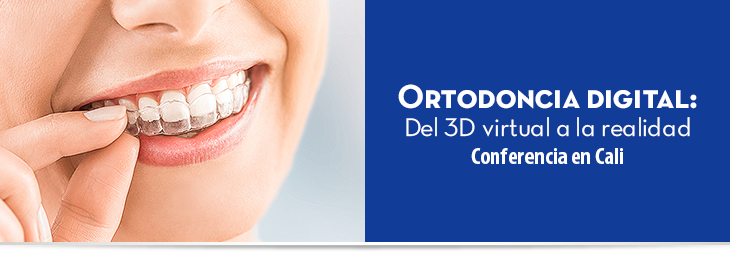Ortodoncia digital: Del 3D virtual a la realidad Conferencia en Cali